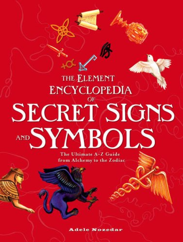 Element Encyclopedia of Secret Signs and Symbols: The Ultimate A-Z Guide from Alchemy to the Zodiac N/A edition cover