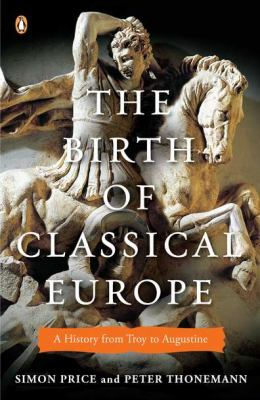 Birth of Classical Europe A History from Troy to Augustine N/A edition cover
