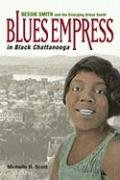 Blues Empress in Black Chattanooga Bessie Smith and the Emerging Urban South  2008 9780252075452 Front Cover