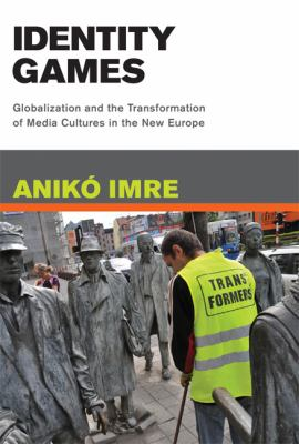 Identity Games Globalization and the Transformation of Media Cultures in the New Europe  2009 9780262090452 Front Cover