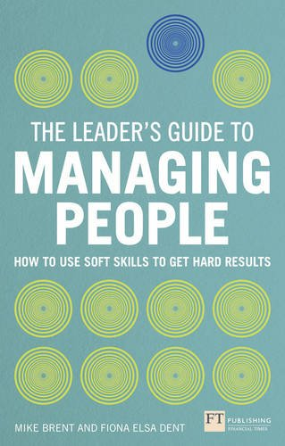 Leader's Guide to Managing People How to Use Soft Skills to Get Hard Results  2013 9780273779452 Front Cover