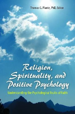 Religion, Spirituality, and Positive Psychology Understanding the Psychological Fruits of Faith  2012 edition cover