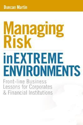 Managing Risk in Extreme Environments Front-Line Business Lessons for Corporates and Financial Institutions  2008 9780749449452 Front Cover