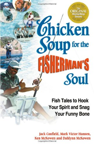 Chicken Soup for the Fisherman's Soul Fish Tales to Hook Your Spirit and Snag Your Funny Bone  2004 9780757301452 Front Cover