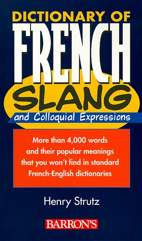 Dictionary of French Slang Colloquial Expressions  1999 9780764103452 Front Cover