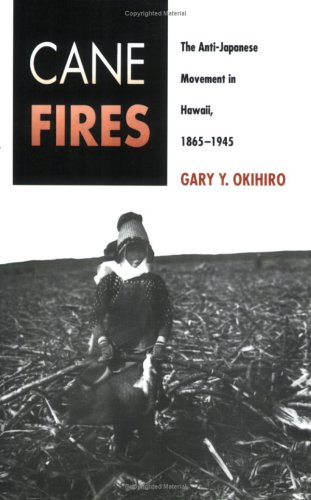 Cane Fires The Anti-Japanese Movement in Hawaii, 1865-1945 N/A edition cover