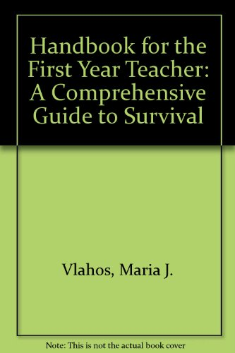Handbook for the First Year Teacher : A Comprehensive Guide to Survival 1st 1999 9780938609452 Front Cover