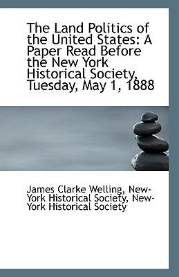 Land Politics of the United States : A Paper Read Before the New York Historical Society, Tuesday N/A 9781113388452 Front Cover