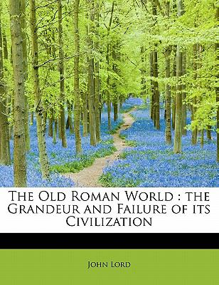 Old Roman World The Grandeur and Failure of its Civilization N/A 9781113854452 Front Cover