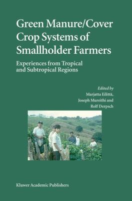 Green Manure/Cover Crop Systems of Smallholder Farmers Experiences from Tropical and Subtropical Regions  2004 9781402020452 Front Cover