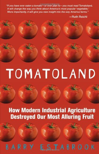 Tomatoland How Modern Industrial Agriculture Destroyed Our Most Alluring Fruit  2012 edition cover