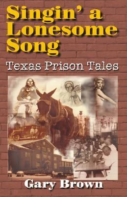 Singin' a Lonesome Song Texas Prison Tales  2000 9781556228452 Front Cover