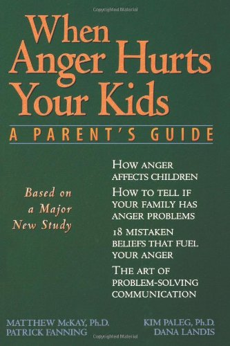 When Anger Hurts Your Kids A Parent's Guide N/A 9781572240452 Front Cover