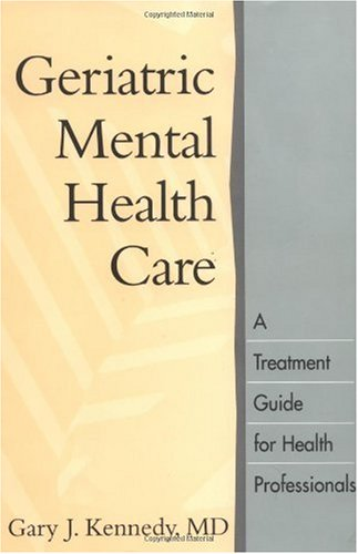 Geriatric Mental Health Care A Treatment Guide for Health Professionals  2000 edition cover