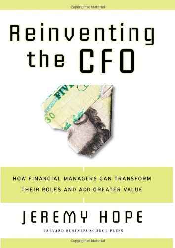 Reinventing the CFO How Financial Managers Can Transform Their Roles and Add Greater Value  2006 9781591399452 Front Cover