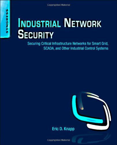 Industrial Network Security Securing Critical Infrastructure Networks for Smart Grid, SCADA, and Other Industrial Control Systems  2011 9781597496452 Front Cover