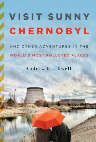 Visit Sunny Chernobyl And Other Adventures in the World's Most Polluted Places  2012 edition cover