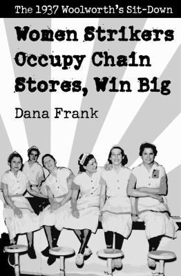Women Strikers Occupy Chain Stores, Win Big The 1937 Woolworth's Sit-Down  2012 edition cover