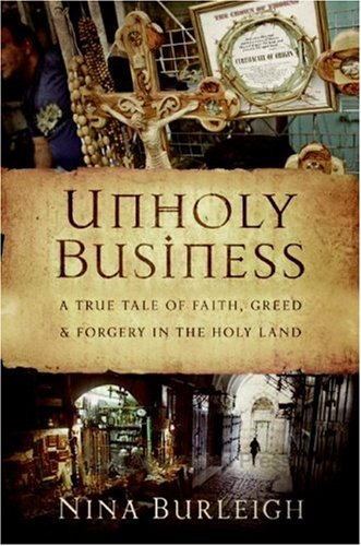 Unholy Business A True Tale of Faith, Greed and Forgery in the Holy Land  2008 9780061458453 Front Cover