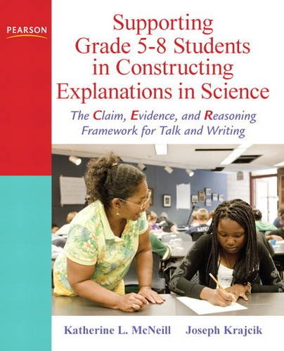Supporting Grade 5-8 Students in Constructing Explanations in Science The Claim, Evidence, and Reasoning Framework for Talk and Writing  2012 (Revised) edition cover