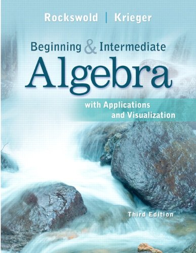 Beginning and Intermediate Algebra with Applications and Visualization  3rd 2013 edition cover