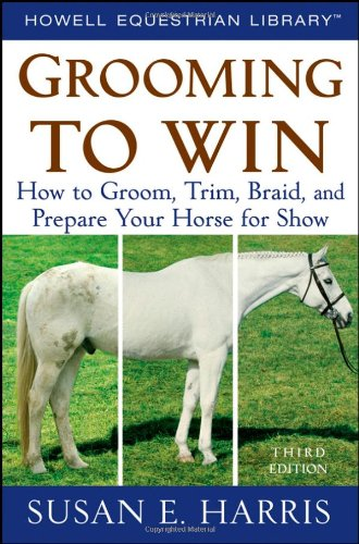 Grooming to Win How to Groom, Trim, Braid, and Prepare Your Horse for Show 3rd 2008 edition cover