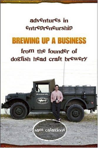 Brewing up a Business Adventures in Entrepreneurship from the Founder of Dogfish Head Craft Brewery  2005 edition cover