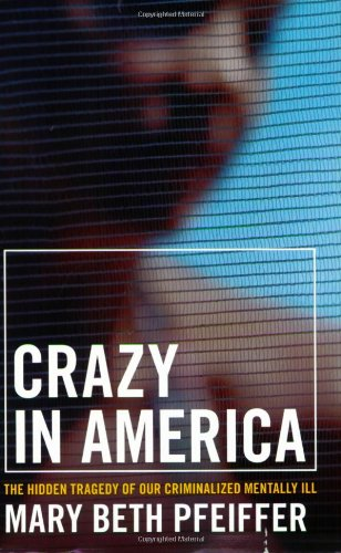 Crazy in America The Hidden Tragedy of Our Criminalized Mentally Ill N/A edition cover