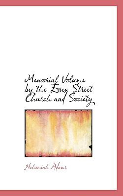 Memorial Volume by the Essex Street Church and Society N/A 9781115332453 Front Cover