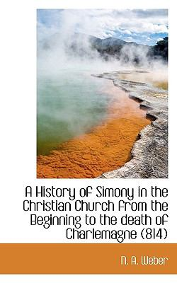 History of Simony in the Christian Church from the Beginning to the Death of Charlemagne  N/A 9781116658453 Front Cover
