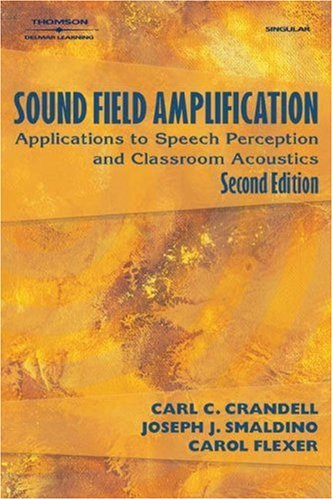 Sound Field Amplification Applications to Speech Perception and Classroom Acoustics 2nd 2005 (Revised) 9781401851453 Front Cover