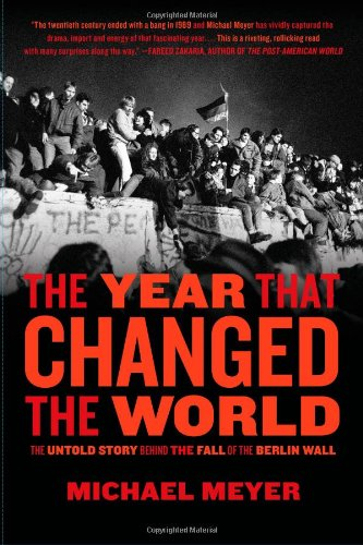 Year that Changed the World The Untold Story Behind the Fall of the Berlin Wall  2009 9781416558453 Front Cover