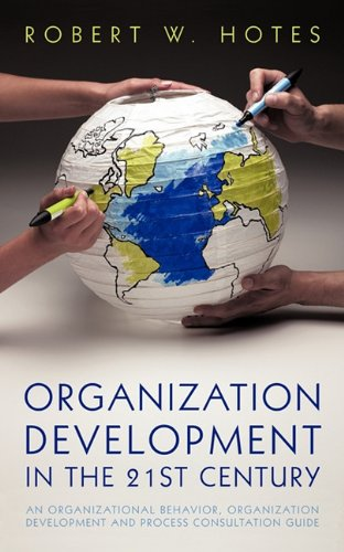 Organization Development in the 21st Century An Organizational Behavior, Organization Development and Process Consultation Guide  2011 edition cover