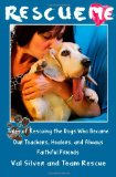 Rescue Me Rescuing the Dogs Who Became Our Teachers, Healers, and Always Faithful Friends N/A 9781493791453 Front Cover