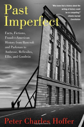Past Imperfect Facts, Fictions, Fraud-American History from Bancroft and Parkman to Ambrose, Bellesiles, Ellis, and Goodwin N/A edition cover