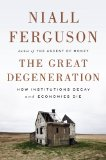 Great Degeneration How Institutions Decay and Economies Die  2013 edition cover