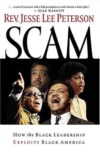 Scam How the Black Leadership Exploits Black America  2005 9781595550453 Front Cover