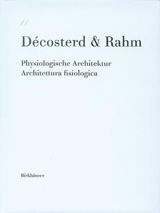 Decosterd and Rahm Physiologische Architektur/Architettura Fisiologica  2002 9783764369453 Front Cover