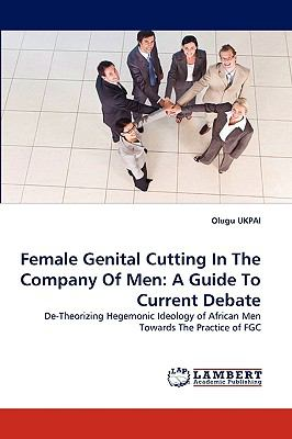 Female Genital Cutting in the Company of Men A Guide to Current Debate N/A 9783838338453 Front Cover
