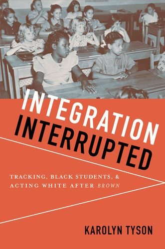 Integration Interrupted Tracking, Black Students, and Acting White after Brown  2011 edition cover