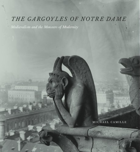 Gargoyles of Notre-Dame Medievalism and the Monsters of Modernity  2009 9780226092454 Front Cover
