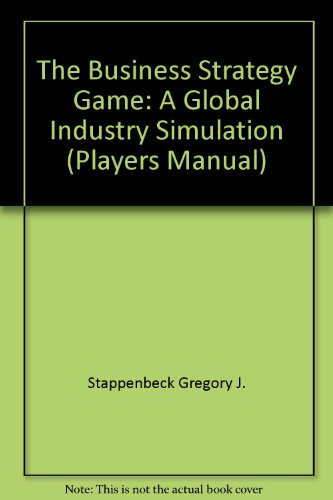 Business Strategy Game A Global Industry Simulation (Players Manual) 4th 1997 9780256242454 Front Cover