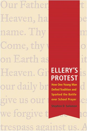 Ellery's Protest How One Young Man Defied Tradition and Sparked the Battle over School Prayer  2009 9780472033454 Front Cover