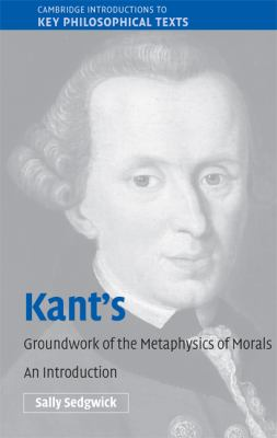 Kant's Groundwork of the Metaphysics of Morals An Introduction  2008 9780521843454 Front Cover