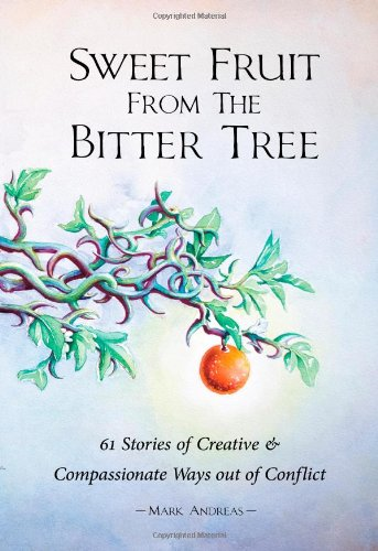 Sweet Fruit from the Bitter Tree 61 Stories of Creative and Compassionate Ways out of Conflict  2011 edition cover