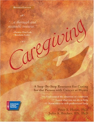 Caregiving A Step-by-Step Resource for Caring for the Person with Cancer at Home 2nd 2003 (Revised) 9780944235454 Front Cover