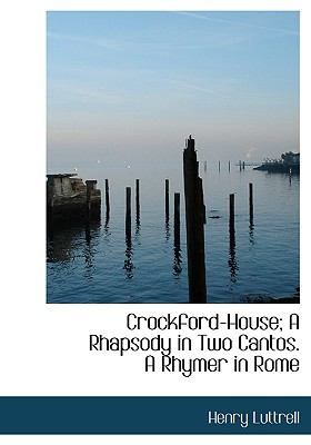 Crockford-House; a Rhapsody in Two Cantos a Rhymer in Rome N/A 9781115265454 Front Cover