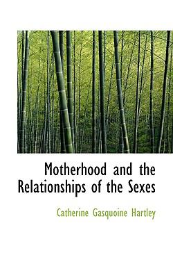 Motherhood and the Relationships of the Sexes  N/A 9781116817454 Front Cover