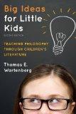 Big Ideas for Little Kids Teaching Philosophy Through Children's Literature 2nd 2014 edition cover