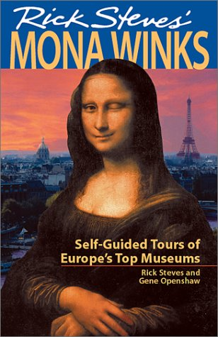 Rick Steves' Mona Winks Self-Guided Tours of Europe's Top Museums 5th 2001 9781566913454 Front Cover